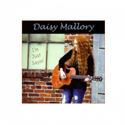 Daisy Mallory AUTOGRAPHED CD- I'm Just Saying